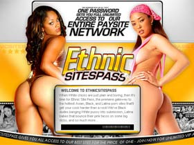 Ethnic Site Pass! The premiere gateway to the hottest Asian, Black, and Latina porn sites that'll get your cock harder than a rock!